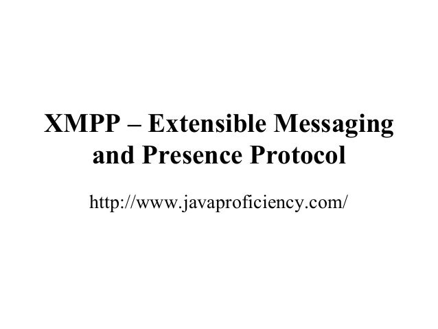 XMPP – Extensible Messaging and Presence Protocol http://www.javaproficiency.com/