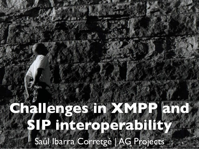 Challenges in XMPP and  SIP interoperability   Saúl Ibarra Corretgé | AG Projects