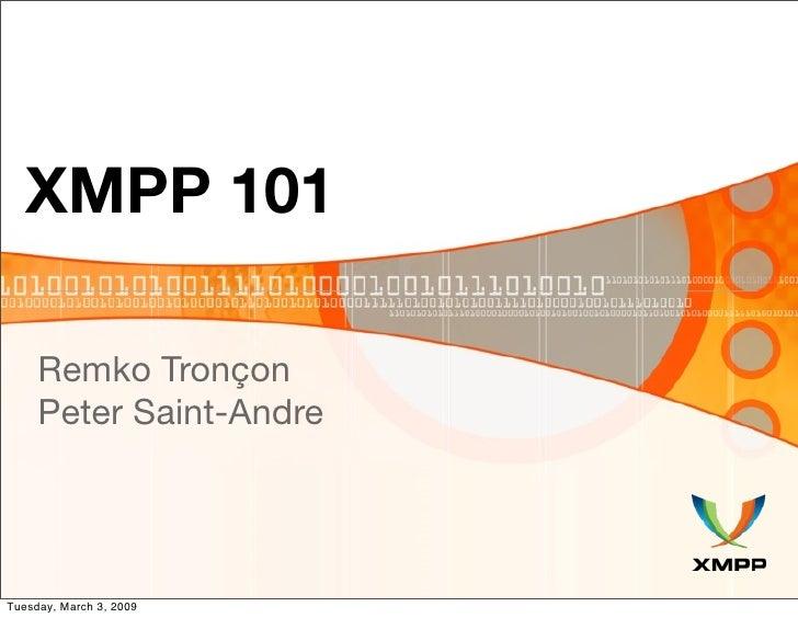XMPP 101       Remko Tronçon      Peter Saint-Andre     Tuesday, March 3, 2009