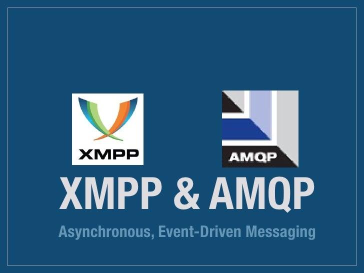 XMPP & AMQP Asynchronous, Event-Driven Messaging