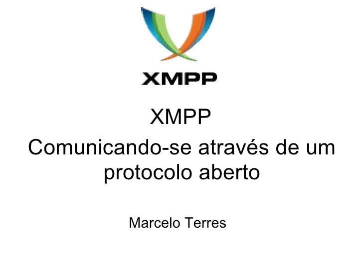 XMPP Marcelo Terres Comunicando-se através de um protocolo aberto