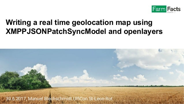 Writing a real time geolocation map using XMPPJSONPatchSyncModel and openlayers 30.6.2017, Manuel Blechschmidt UI5Con St-L...