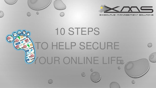 10 STEPS TO HELP SECURE YOUR ONLINE LIFE