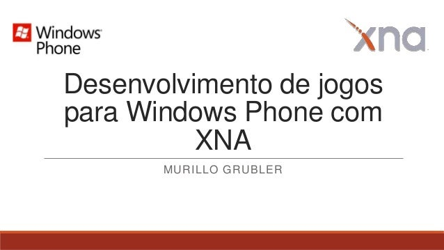 Desenvolvimento de jogospara Windows Phone comXNAMURILLO GRUBLER