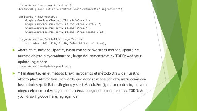 "playerAnimation = new Animation(); Texture2D playerTexture = Content.Load<Texture2D>(""Imagenes/ken""); spritePos = new Vect..."