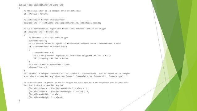 public void Update(GameTime gameTime) { // No actualizar si la imagen esta desactivada if (!Active) return; // Actualizar ...