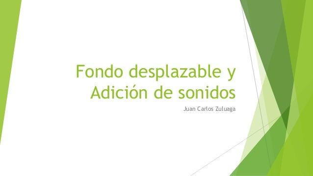 Fondo desplazable y Adición de sonidos Juan Carlos Zuluaga
