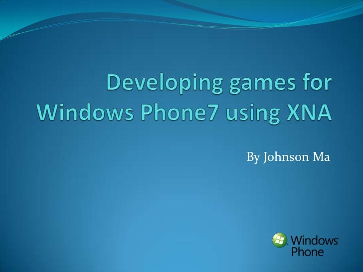 Developing games for Windows Phone7 using XNA<br />By Johnson Ma<br />