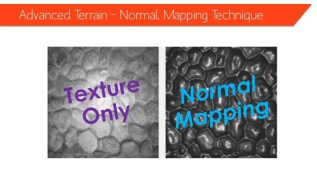 Advanced Terrain – Normal Mapping Technique Using the normal mapping technique, you can add the illusion of small-scale de...