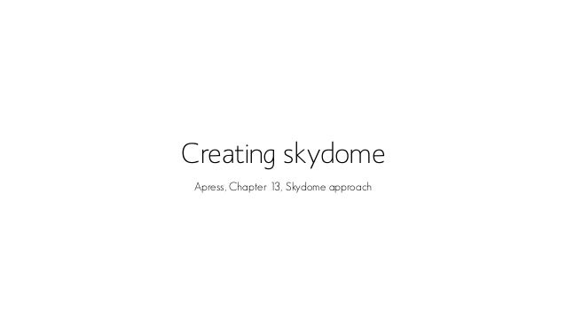 Creating skydome Apress, Chapter 13, Skydome approach