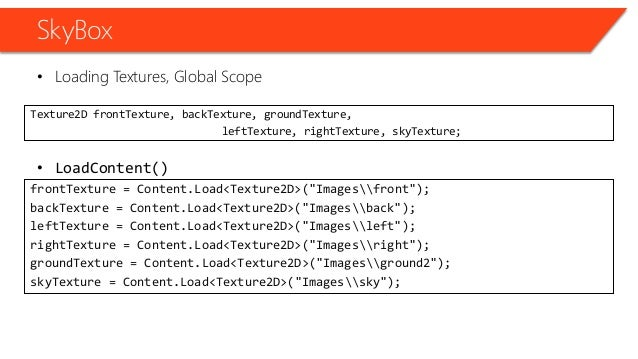SkyBox • Loading Textures, Global Scope • LoadContent() Texture2D frontTexture, backTexture, groundTexture, leftTexture, r...