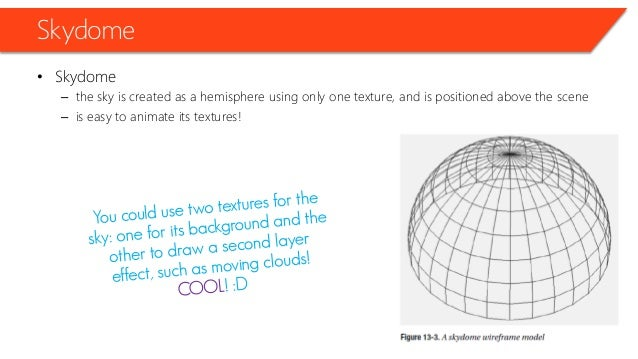 Skydome • Skydome – the sky is created as a hemisphere using only one texture, and is positioned above the scene – is easy...