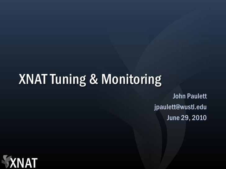 XNAT Tuning & Monitoring                              John Paulett                       jpaulett@wustl.edu               ...