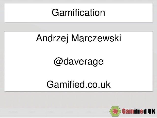 Gamification Andrzej Marczewski @daverage Gamified.co.uk