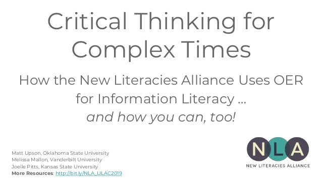 Critical Thinking for Complex Times How the New Literacies Alliance Uses OER for Information Literacy … and how you can, t...
