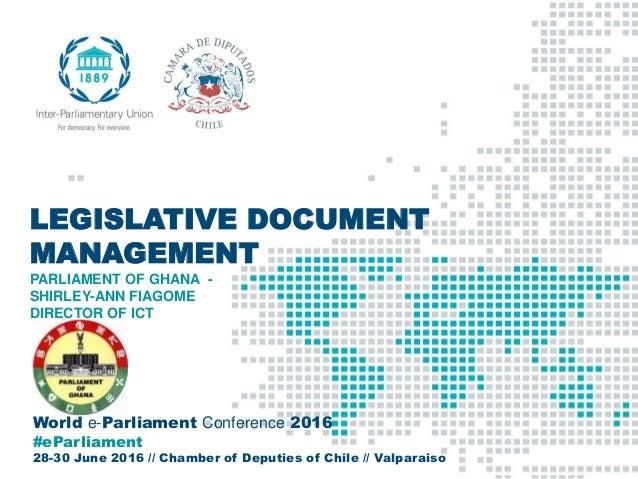 World e-Parliament Conference 2016 #eParliament 28-30 June 2016 // Chamber of Deputies of Chile // Valparaiso LEGISLATIVE ...