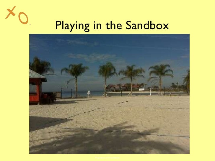 Playing in the Sandbox Proprietary and Confidential