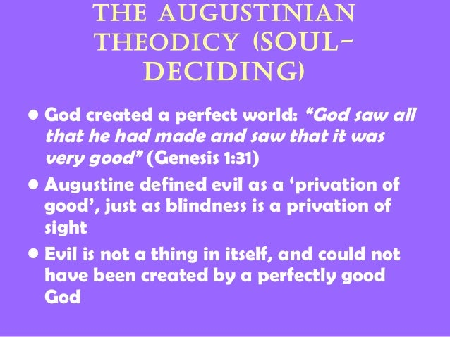 augustine theodicy The augustinian theodicy, which hick based on the writings of augustine of hippo the irenaean theodicy, which hick developed, based on the thinking of st irenaeus.