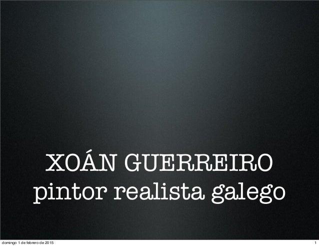 XOÁN GUERREIRO pintor realista galego 1domingo 1 de febrero de 2015