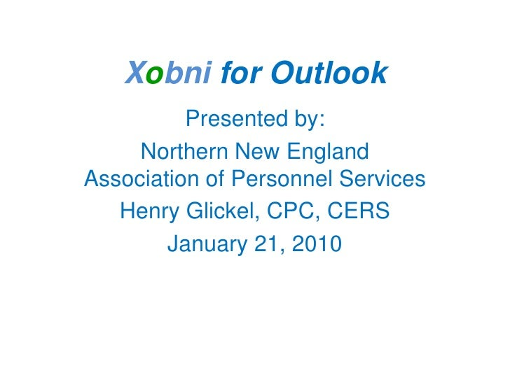 Xobnifor Outlook<br />Presented by:<br />Northern New England Association of Personnel Services<br />Henry Glickel, CPC, C...