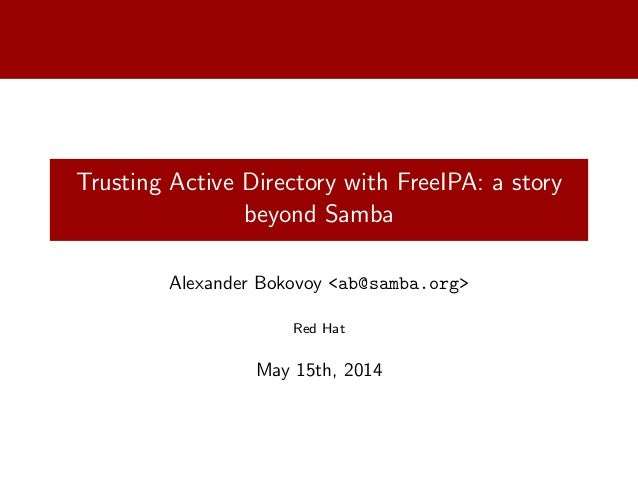 SambaXP 2014: Trusting Active Directory with FreeIPA: a