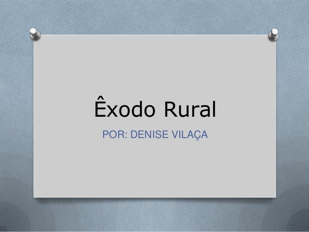 Êxodo RuralPOR: DENISE VILAÇA