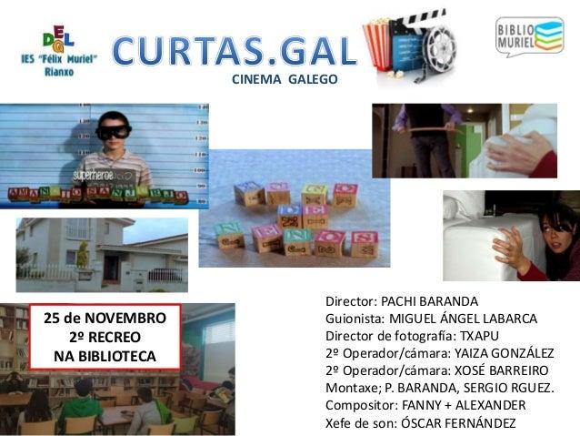25 de NOVEMBRO 2º RECREO NA BIBLIOTECA CINEMA GALEGO Director: PACHI BARANDA Guionista: MIGUEL ÁNGEL LABARCA Director de f...