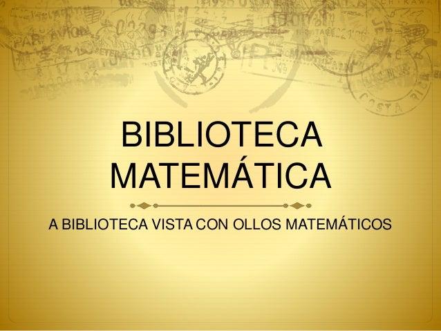 BIBLIOTECA  MATEMÁTICA  A BIBLIOTECA VISTA CON OLLOS MATEMÁTICOS