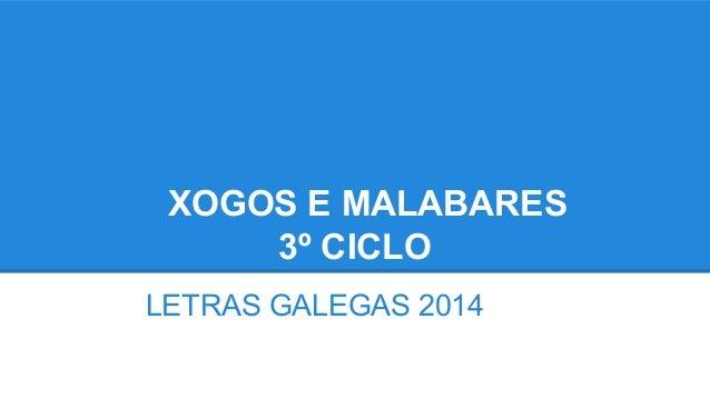 XOGOS E MALABARES 3º CICLO LETRAS GALEGAS 2014