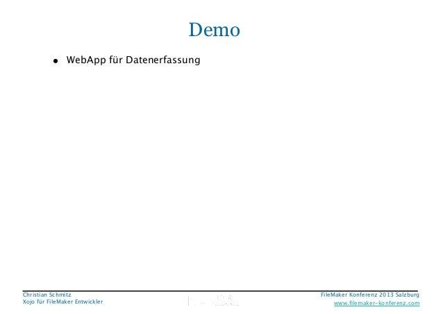 Demo • WebApp für Datenerfassung  Christian Schmitz Xojo für FileMaker Entwickler  FileMaker Konferenz 2013 Salzburg  !  w...