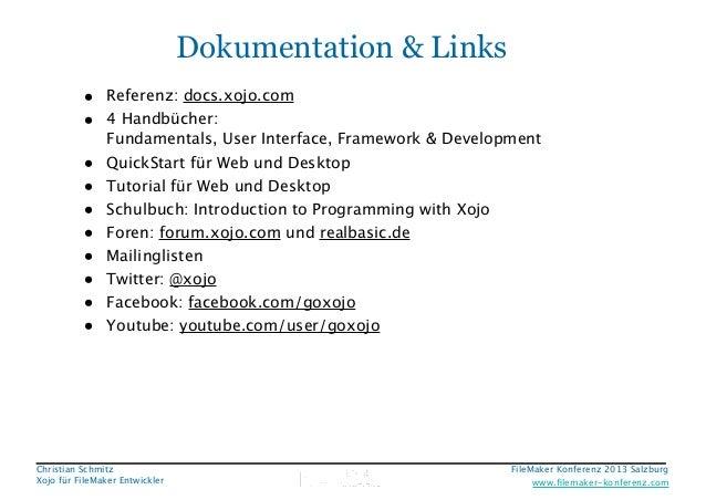 Dokumentation & Links • Referenz: docs.xojo.com • 4 Handbücher:  • • • • • • • •  Fundamentals, User Interface, Framework...