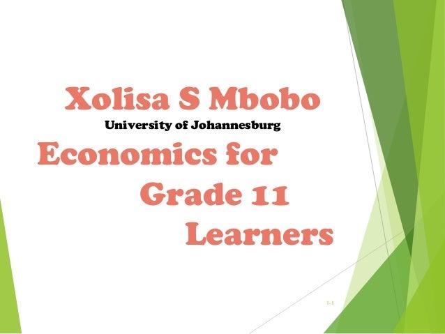 Xolisa S Mbobo University of Johannesburg  Economics for Grade 11 Learners 1-1