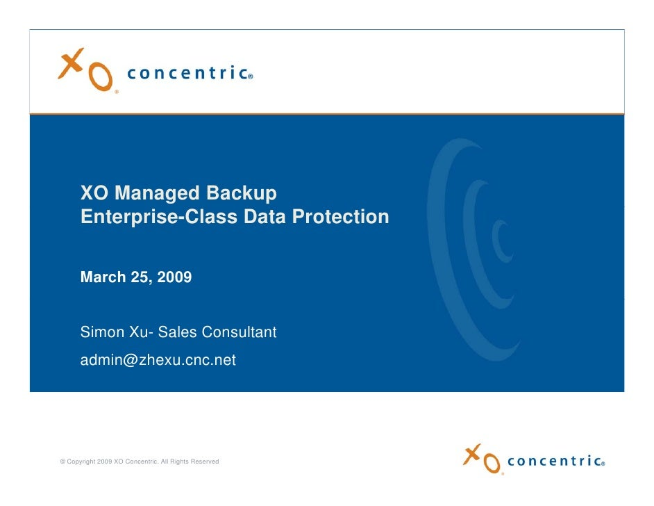XO Managed Backup       Enterprise-Class Data Protection        March 25, 2009         Simon Xu- Sales Consultant       ad...