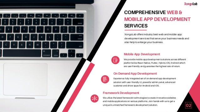 02 COMPREHENSIVE WEB & MOBILE APP DEVELOPMENT SERVICES XongoLab offers industry best web and mobile app development servic...