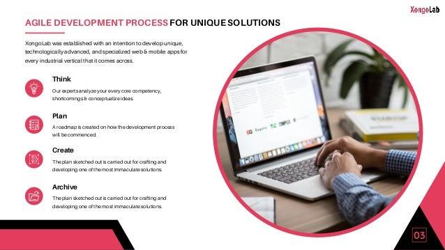 03 AGILE DEVELOPMENT PROCESS FOR UNIQUE SOLUTIONS XongoLab was established with an intention to develop unique, technologi...