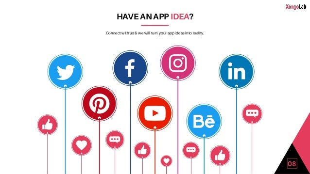 HAVE AN APP IDEA? 08 Connect with us & we will turn your app ideas into reality.
