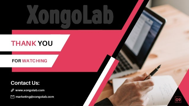 09 THANK YOU FOR WATCHING marketing@xongolab.com www.xongolab.com Contact Us:
