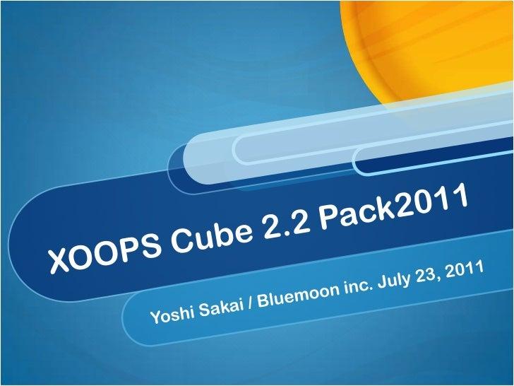 XOOPS Cube 2.2 Pack2011<br />Yoshi Sakai / Bluemooninc. July 23, 2011<br />