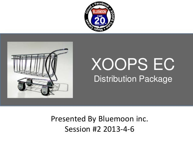 XOOPS EC           Distribution PackagePresented By Bluemoon inc.    Session #2 2013-4-6