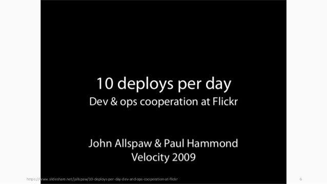 https://www.slideshare.net/jallspaw/10-deploys-per-day-dev-and-ops-cooperation-at-flickr 6