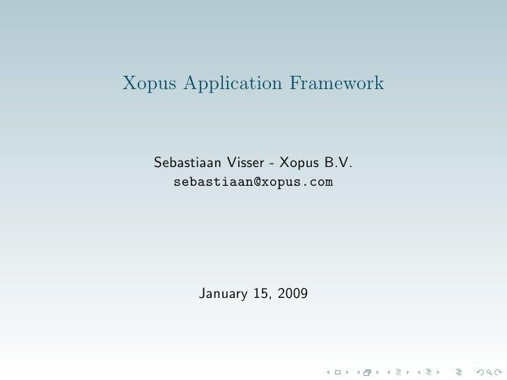 Xopus Application Framework      Sebastiaan Visser - Xopus B.V.       sebastiaan@xopus.com              January 15, 2009
