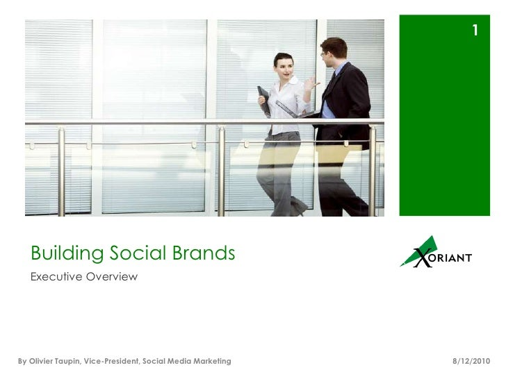 Building Social Brands<br />Executive Overview<br />8/16/10<br />1<br />By Olivier Taupin, Vice-President, Social Media Ma...