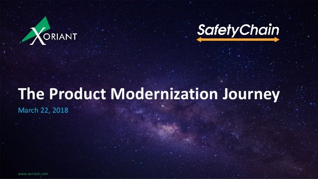 www.xoriant.com The Product Modernization Journey March 22, 2018