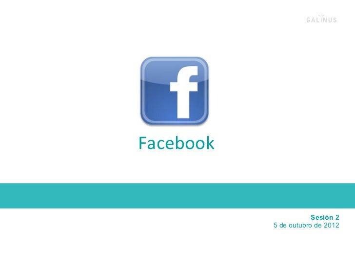 Facebook                            Sesión 2               5 de outubro de 2012