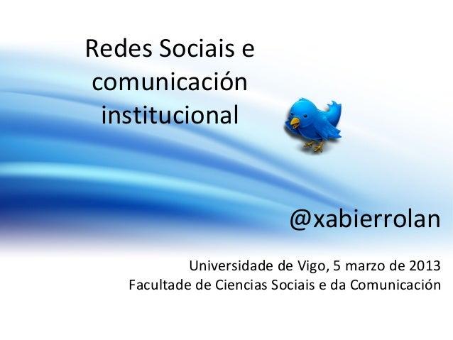 Redes Sociais ecomunicación institucional                          @xabierrolan            Universidade de Vigo, 5 marzo d...