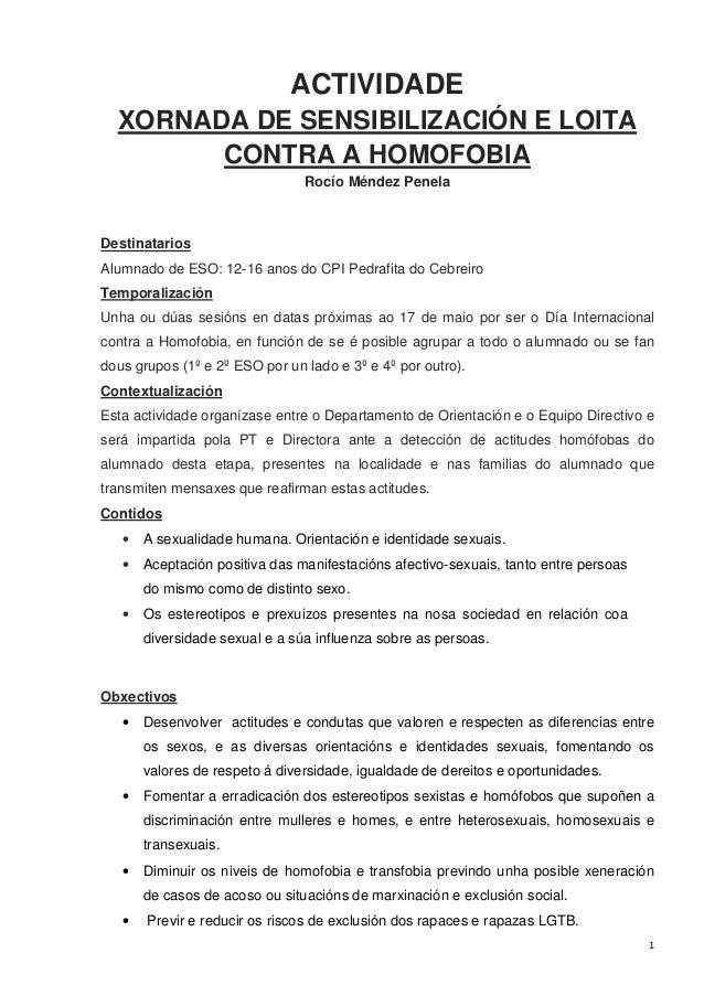 1 ACTIVIDADE XORNADA DE SENSIBILIZACIÓN E LOITA CONTRA A HOMOFOBIA Rocío Méndez Penela Destinatarios Alumnado de ESO: 12-1...