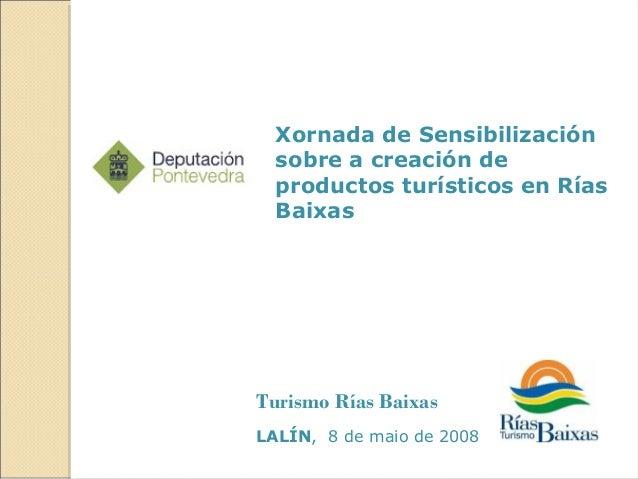 Xornada de Sensibilización  sobre a creación de  productos turísticos en Rías  BaixasTurismo Rías BaixasLALÍN, 8 de maio d...