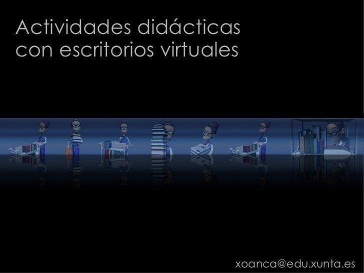Actividades didácticas con escritorios virtuales  [email_address]