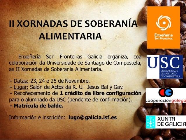 II XORNADAS DE SOBERANÍA      ALIMENTARIA    Enxeñería Sen Fronteiras Galicia organiza, coacolaboración da Universidade de...