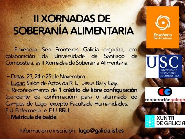 II XORNADAS DE   SOBERANÍA ALIMENTARIA    Enxeñería Sen Fronteiras Galicia organiza, coacolaboración da Universidade de Sa...